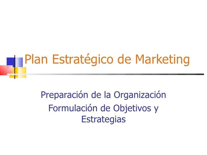 Plan Estratégico de Marketing Preparación de la Organización Formulación de Objetivos y Estrategias