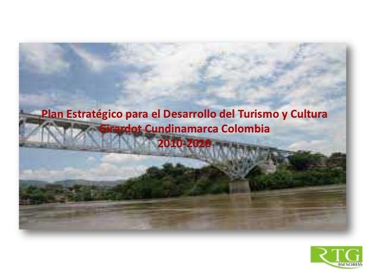 Plan Estratégico para el Desarrollo del Turismo y Cultura           Girardot Cundinamarca Colombia                       2...