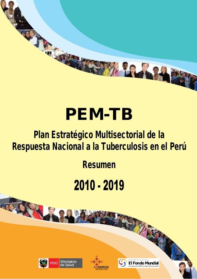 Plan Estratégico Multisectorial de la Respuesta Nacional a la Tuberculosis en el Perú Resumen PEM-TB Invirtiendo en nuestr...