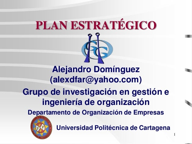 1 PLAN ESTRATÉGICO Alejandro Domínguez (alexdfar@yahoo.com) Grupo de investigación en gestión e ingeniería de organización...