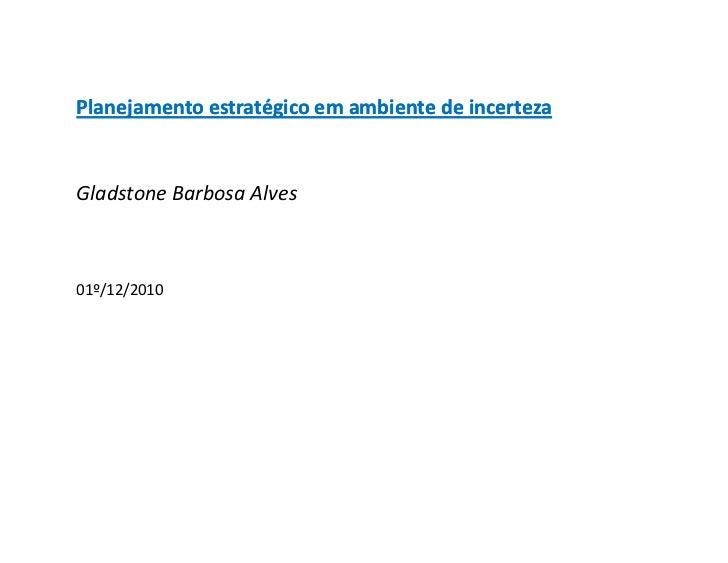 Planejamento estratégico em ambiente de incertezaGladstone Barbosa Alves01º/12/2010
