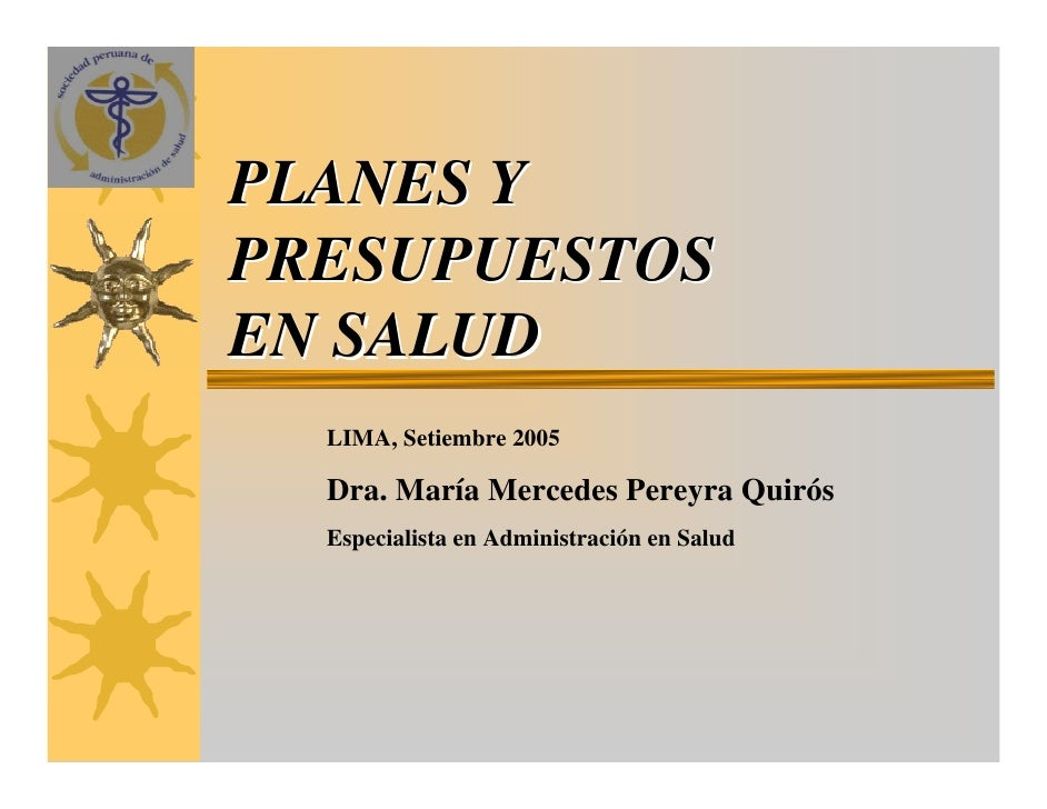PLANES Y PRESUPUESTOS EN SALUD   LIMA, Setiembre 2005    Dra. María Mercedes Pereyra Quirós   Especialista en Administraci...