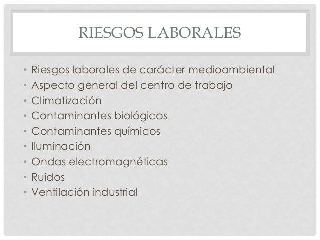 RIESGOS LABORALES • Riesgos laborales de carácter medioambiental • Aspecto general del centro de trabajo • Climatización •...