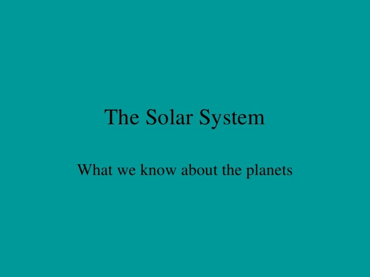 The Solar System What we know about the planets