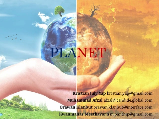 PLANET Kristian July Yap kristian.yap@gmail.com Muhammad Afzal afzal@candide.global.com Orawan Klanbut orawan.klanbut@inte...