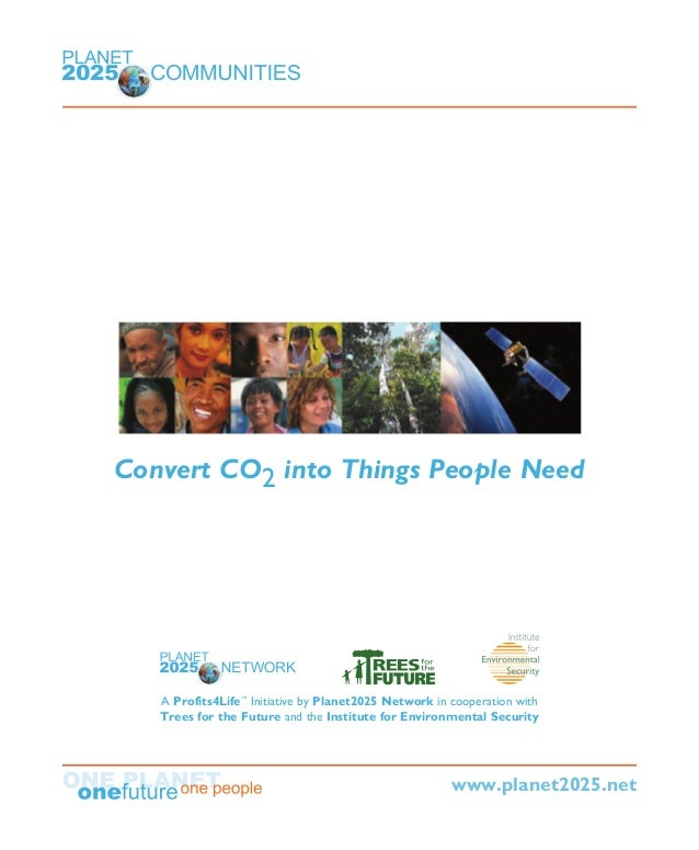 Convert CO2 into Things People Need A Profits4Life™ Initiative by Planet2025 Network in cooperation with Trees for the Fut...