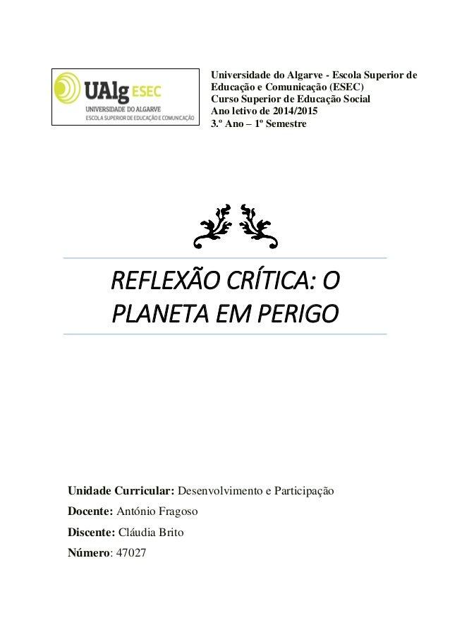 REFLEXÃO CRÍTICA: O PLANETA EM PERIGO Universidade do Algarve - Escola Superior de Educação e Comunicação (ESEC) Curso Sup...