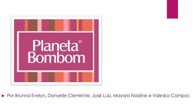  Por Brunna Evelyn, Danyelle Clemente, José Luiz, Mayara Nadine e Valeska Campos