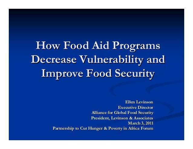 How Food Aid ProgramsHow Food Aid Programs Decrease Vulnerability andDecrease Vulnerability and Improve Food SecurityImpro...