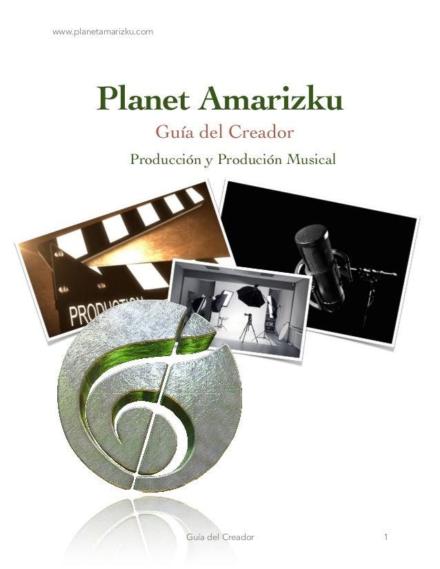 www.planetamarizku.com Planet Amarizku  Guía del Creador  ! Producción y Produción Musical 1Guía del Creador
