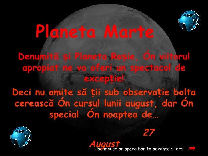 Planeta Marte Denumită și Planeta Roșie, în viitorul  apropiat ne va oferi un spectacol de                excepție!Deci nu...