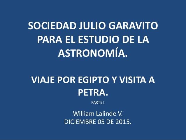 SOCIEDAD JULIO GARAVITO PARA EL ESTUDIO DE LA ASTRONOMÍA. VIAJE POR EGIPTO Y VISITA A PETRA. PARTE I William Lalinde V. DI...