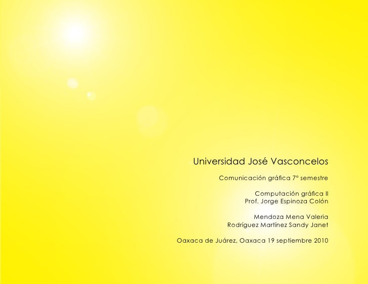 Universidad José Vasconcelos            Comunicación gráfica 7° semestre                        Computación gráfica II    ...