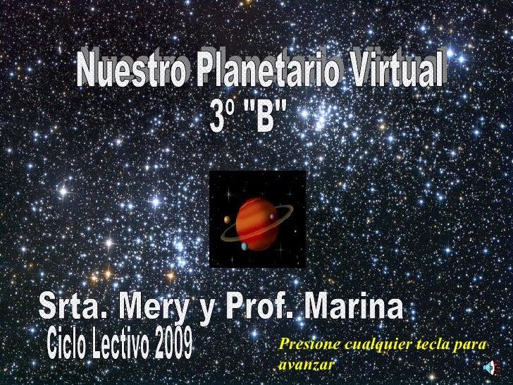 """Nuestro Planetario Virtual 3º """"B"""" Srta. Mery y Prof. Marina Ciclo Lectivo 2009 Presione cualquier tecla para ava..."""