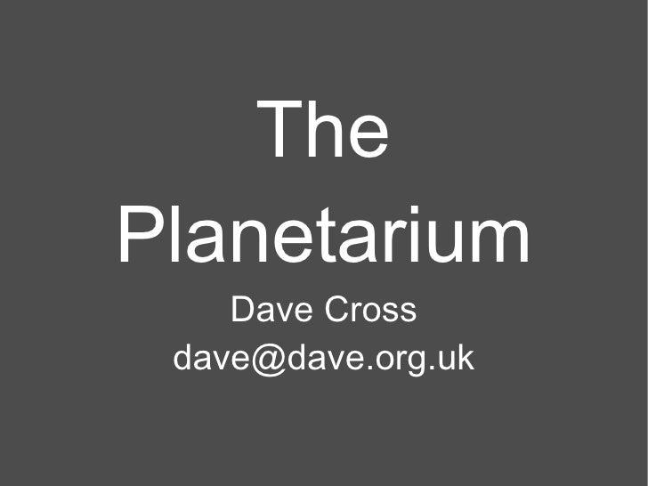 The Planetarium Dave Cross [email_address]