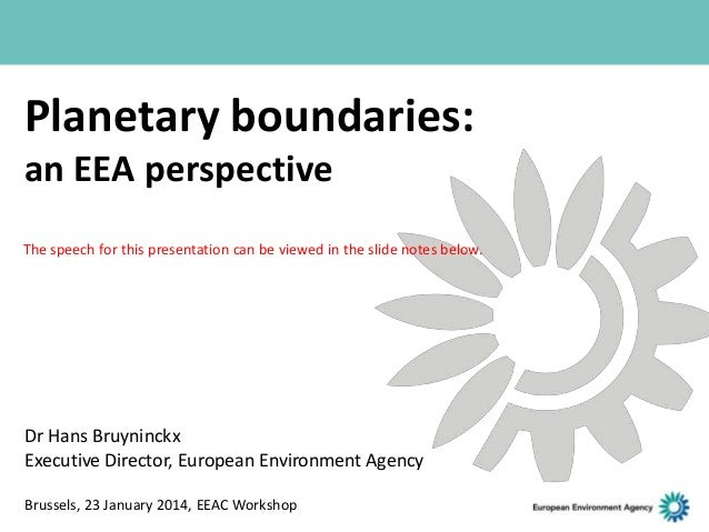Planetary boundaries: an EEA perspective The speech for this presentation can be viewed in the slide notes below.  Dr Hans...