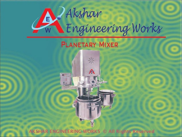 Akshar Engineering Works Planetary Mixer  AKSHAR ENGINEERING WORKS © All Rights Reserved