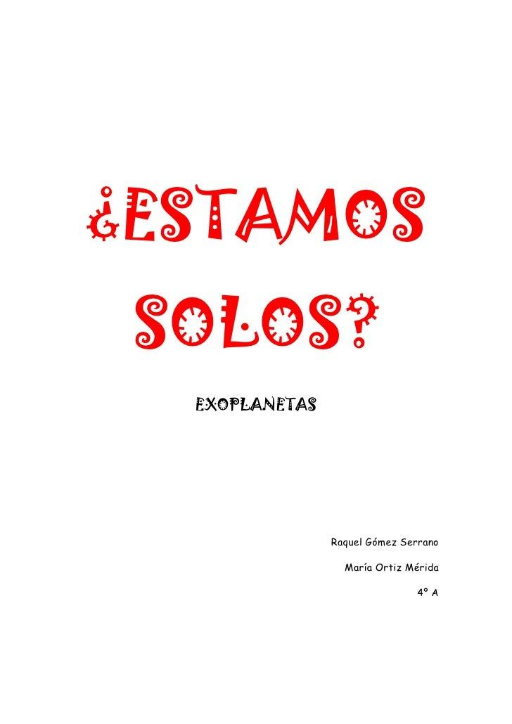 ¿ESTAMOS SOLOS?<br />EXOPLANETAS<br /> Raquel Gómez Serrano<br />María Ortiz Mérida<br />4º A<br />INDICE<br />-Descubrien...