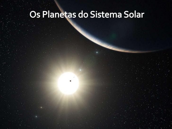 Os Planetas do Sistema Solar<br />