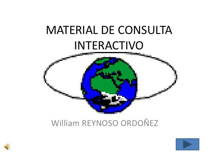 MATERIAL DE CONSULTA    INTERACTIVOWilliam REYNOSO ORDOÑEZ