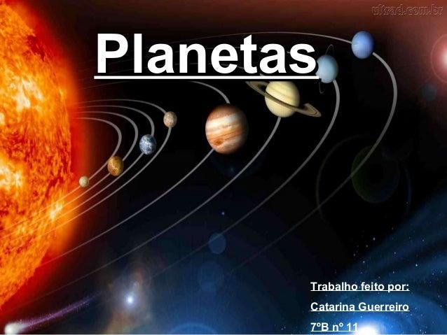 PlanetasPlanetas Trabalho feito por: Catarina Guerreiro 7ºB nº 11