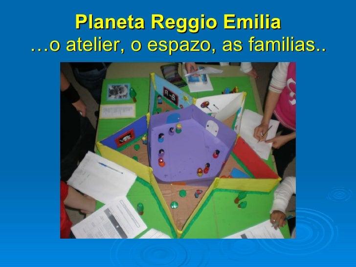 Planeta Reggio Emilia …o atelier, o espazo, as familias..