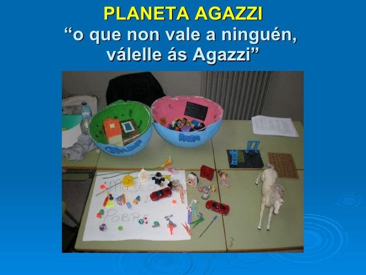 """PLANETA AGAZZI """"o que non vale a ninguén,  válelle ás Agazzi"""""""