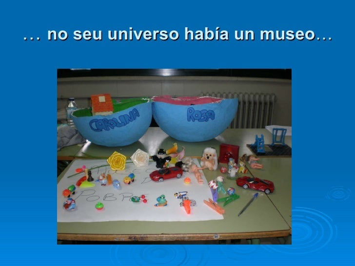 …  no seu universo había un museo …