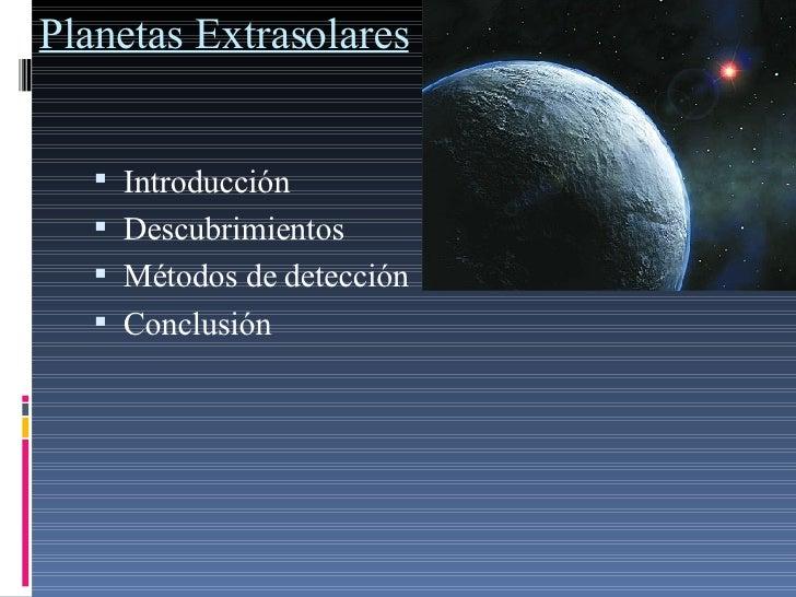 Planetas Extrasolares <ul><li>Introducción </li></ul><ul><li>Descubrimientos </li></ul><ul><li>Métodos de detección </li><...