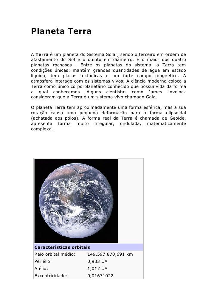 Planeta Terra  A Terra é um planeta do Sistema Solar, sendo o terceiro em ordem de afastamento do Sol e o quinto em diâmet...