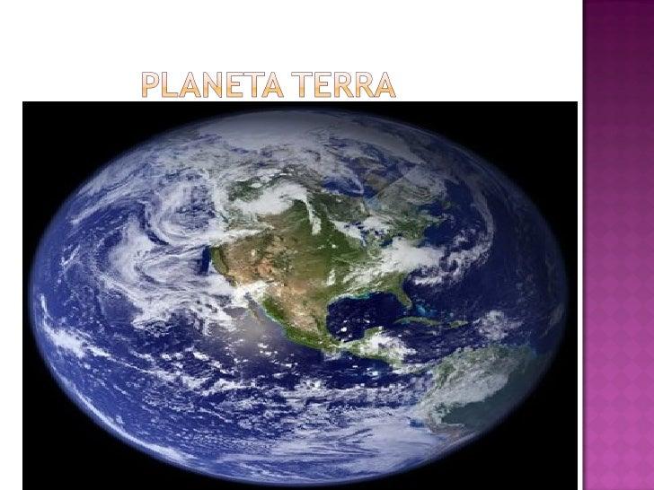 PLANETA TERRA Disciplina   Ciências Turma:   4º ano do Ensino Fundamental Professora:   Arlete Monteiro da Silva Rodrig...