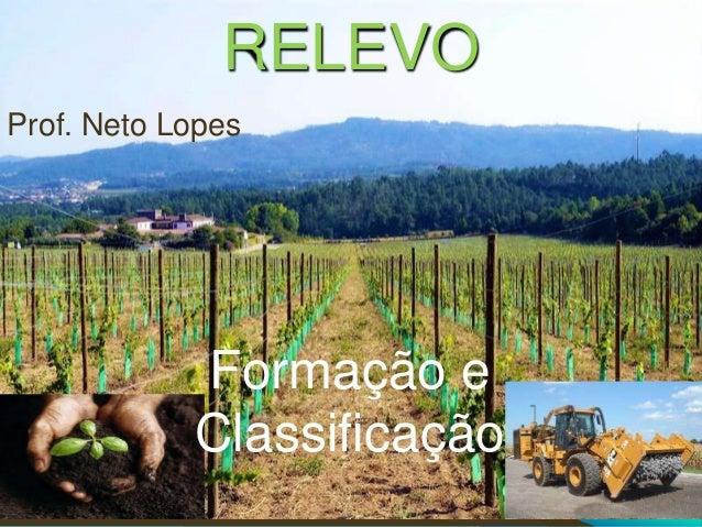 RELEVO Formação e Classificação Prof. Neto Lopes