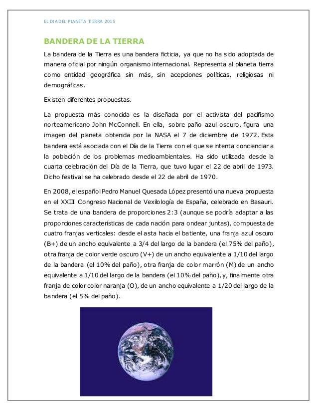 EL DIA DEL PLANETA TIERRA 2015 BANDERA DE LA TIERRA La bandera de la Tierra es una bandera ficticia, ya que no ha sido ado...