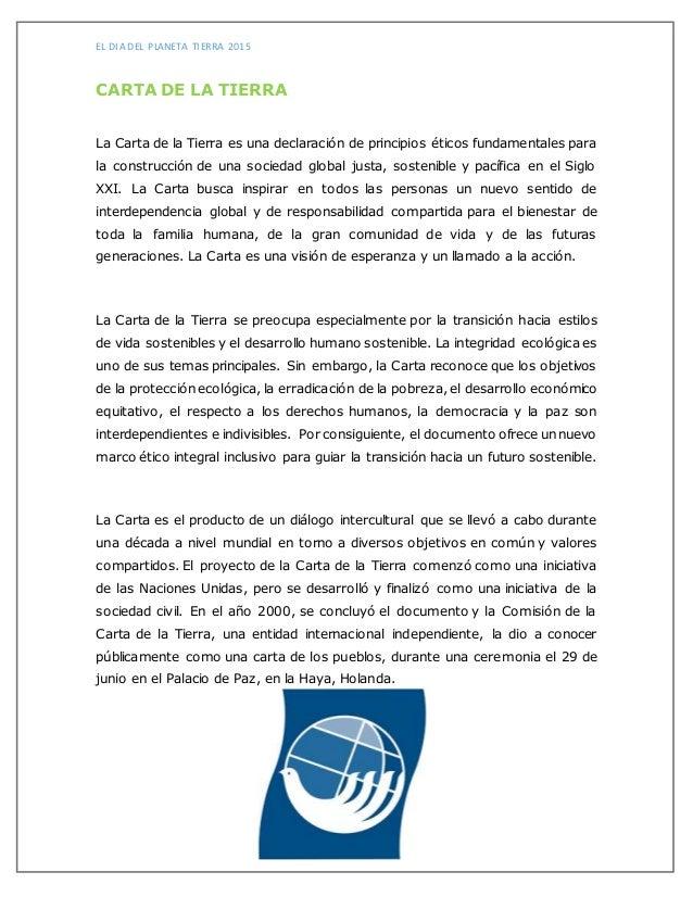 EL DIA DEL PLANETA TIERRA 2015 CARTA DE LA TIERRA La Carta de la Tierra es una declaración de principios éticos fundamenta...