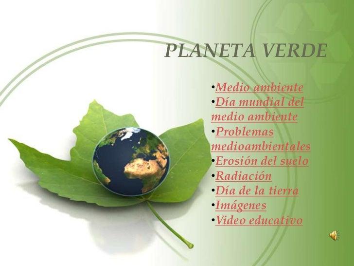 PLANETA VERDE   •Medio ambiente   •Día mundial del   medio ambiente   •Problemas   medioambientales   •Erosión del suelo  ...