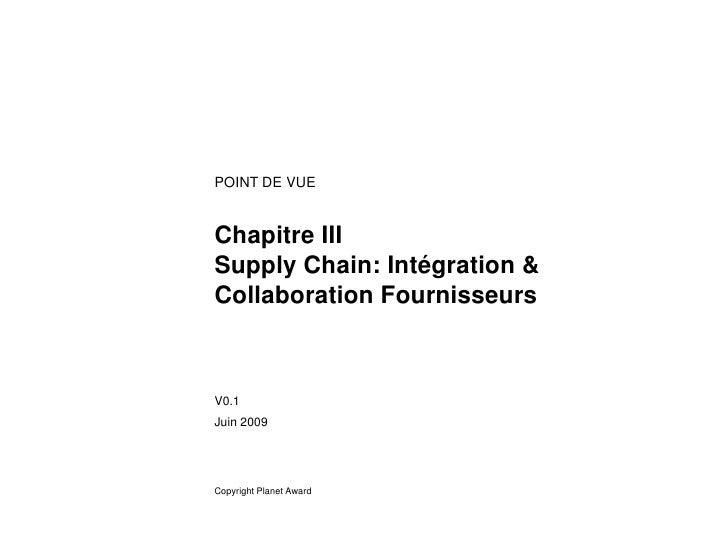 POINT DE VUE   Chapitre III Supply Chain: Intégration & Collaboration Fournisseurs    V0.1 Juin 2009     Copyright Planet ...