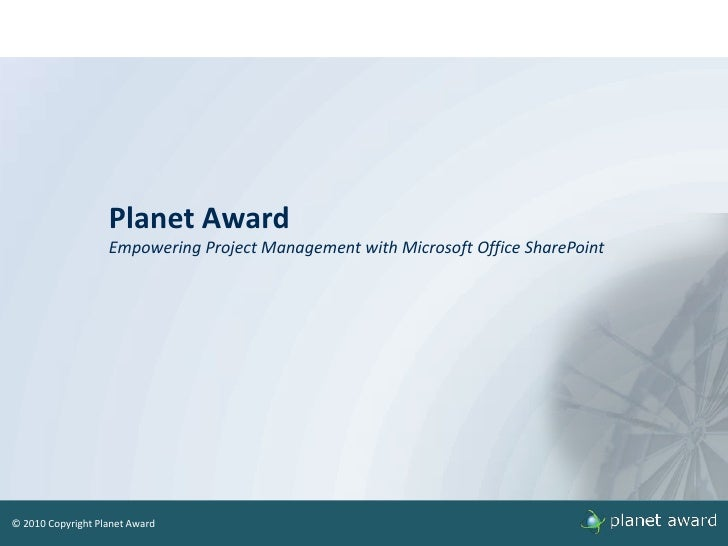 Planet AwardEmpowering Project Management with Microsoft Office SharePoint<br />