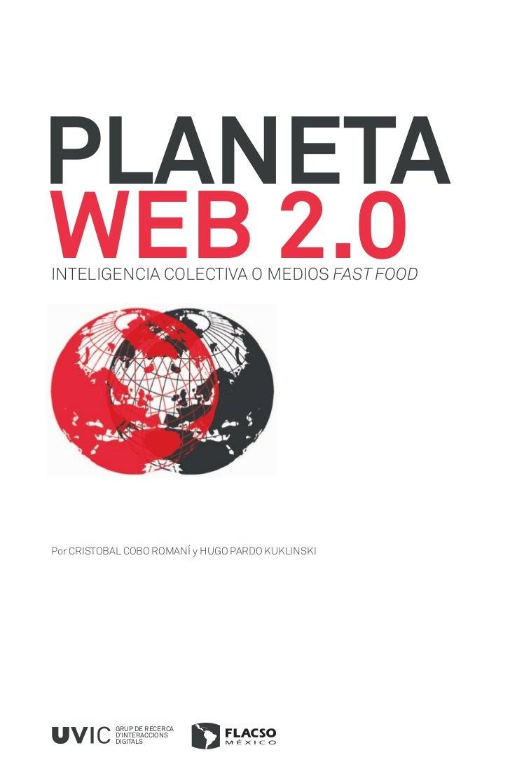 PLANETAWEB 2.0INTELIGENCIA COLECTIVA O MEDIOS FAST FOODPor CRISTOBAL COBO ROMANÍ y HUGO PARDO KUKLINSKI           GRUP DE ...
