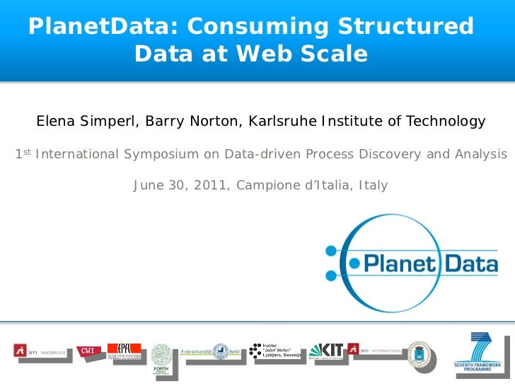 PlanetData: Consuming Structured        Data at Web Scale   Elena Simperl, Barry Norton, Karlsruhe Institute of Technology...