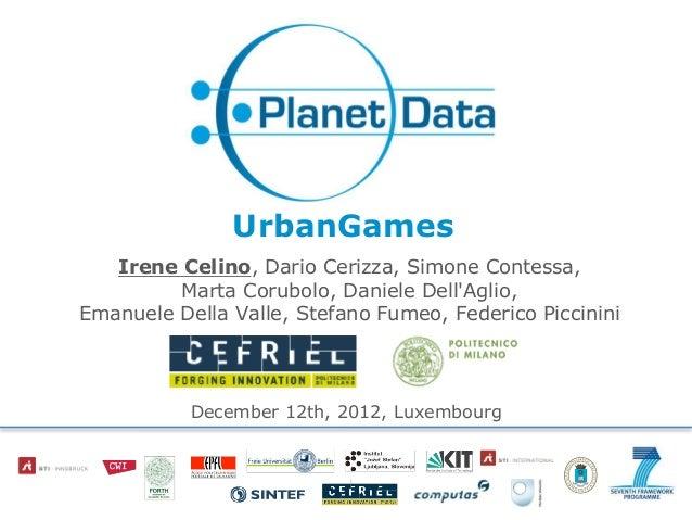 UrbanGames   Irene Celino, Dario Cerizza, Simone Contessa,         Marta Corubolo, Daniele DellAglio,Emanuele Della Valle,...