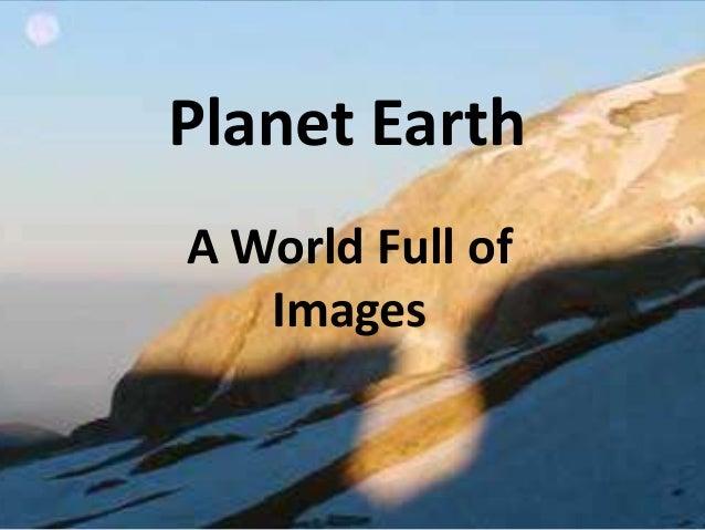 Planet EarthA World Full of   Images