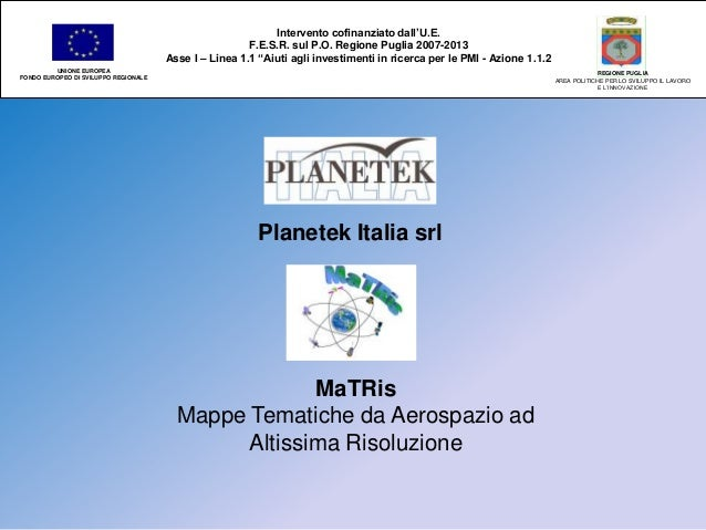 Planetek Italia srl MaTRis Mappe Tematiche da Aerospazio ad Altissima Risoluzione Intervento cofinanziato dall'U.E. F.E.S....