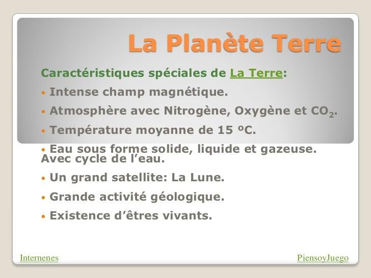La Planète Terre     Caractéristiques spéciales de La Terre:     •   Intense champ magnétique.     •   Atmosphère avec Nit...