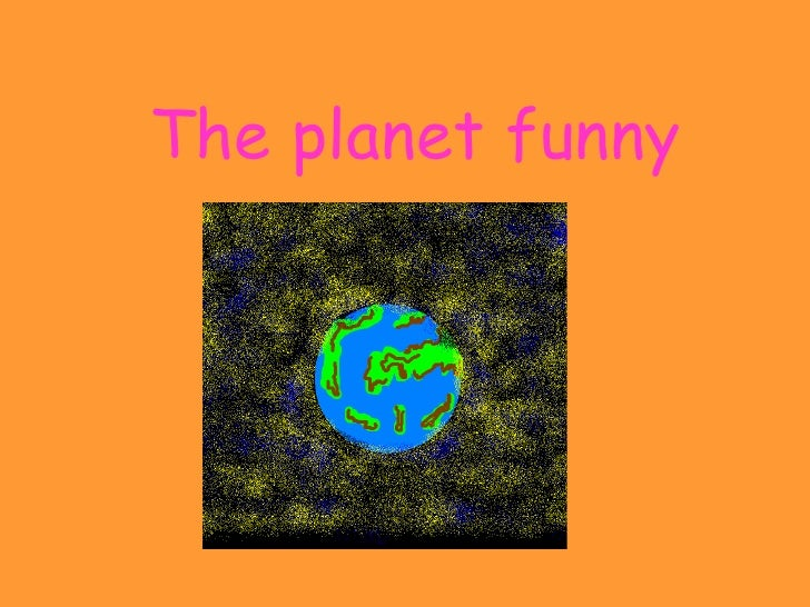 The planet funny