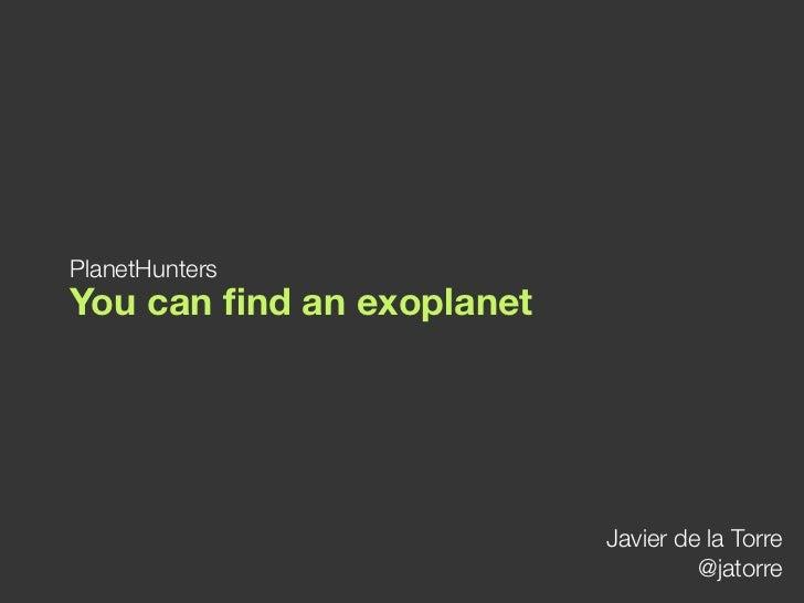 PlanetHuntersYou can find an exoplanet                           Javier de la Torre                                    @jat...