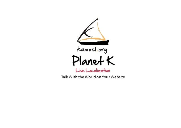 Planet K Live Localization Talk	With	the	World	on	Your	Website