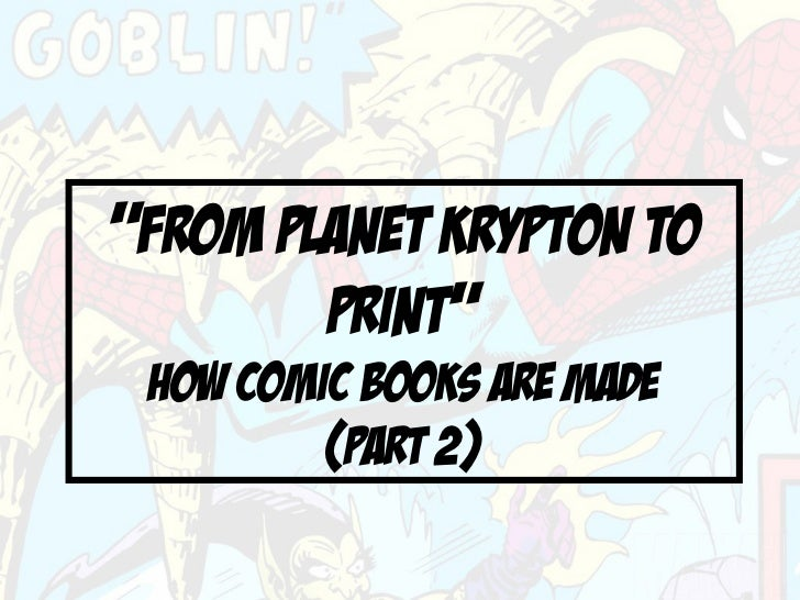 """""""FROM PLANET KRYPTON TO        PRINT"""" How Comic Books Are Made         (part 2)"""