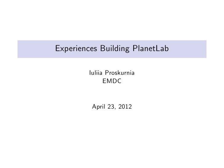 Experiences Building PlanetLab        Iuliia Proskurnia              EMDC         April 23, 2012
