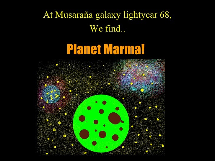 Planet   Marma! At Musaraña galaxy lightyear 68, We find..