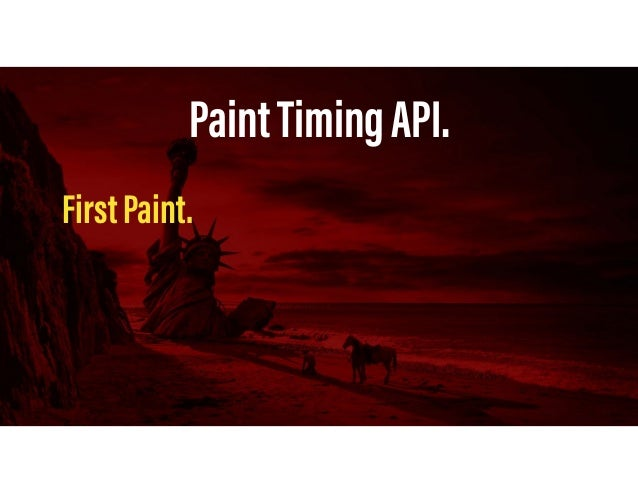 PaintTimingAPI. FirstMeaningfulPaint. Firstmeaningfulpaint=Paintthatfollowsbiggestlayoutchange